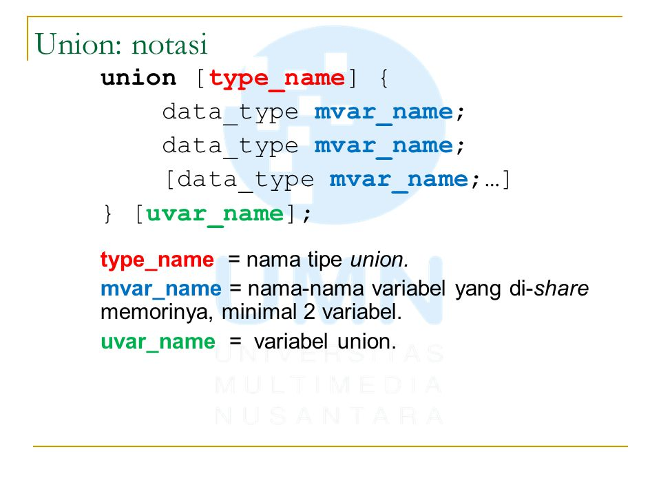 Union: notasi union [type_name] { data_type mvar_name;